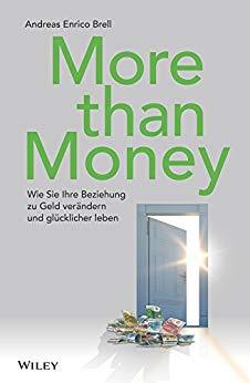 More than Money: Wie Sie Ihre Beziehung zu Geld verändern und glücklicher leben von Andreas Enrico Brell
