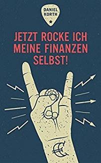 Jetzt rocke ich meine Finanzen selbst!: Wie Du Fehler bei der Geldanlage vermeidest und ein Vermögen aufbaust von Daniel Korth